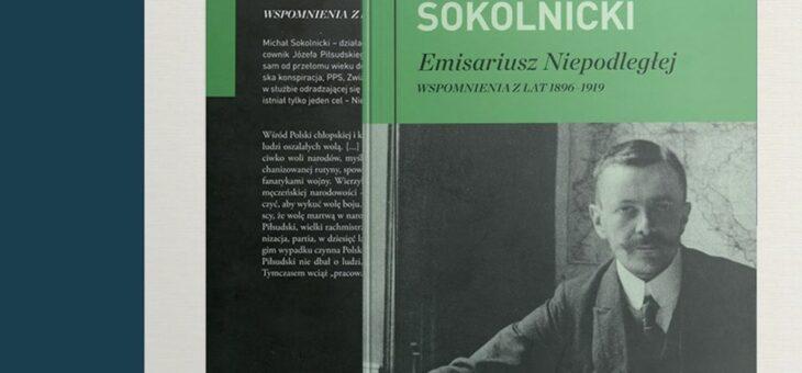 Michał Sokolnicki – Emisariusz Niepodległej. Wspomnienia z lat 1896-1919