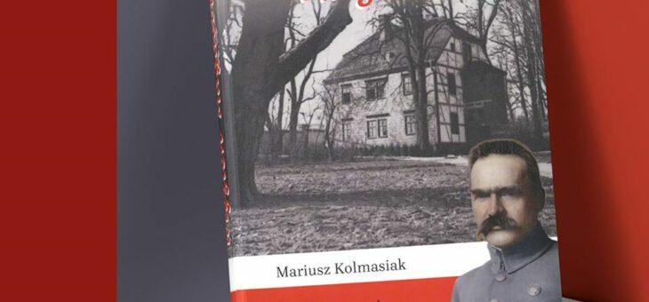 Mariusz Kolmasiak – Więzień Magdeburga. Internowanie Józefa Piłsudskiego i dalsze losy Domku Magdeburskiego