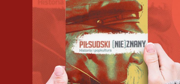 Piłsudski (nie) znany. Historia i popkultura