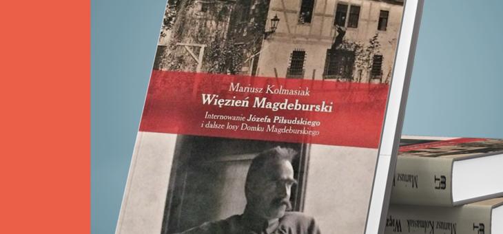 442 dni Piłsudskiego w twierdzy magdeburskiej